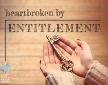 Heartbroken by Entitlement