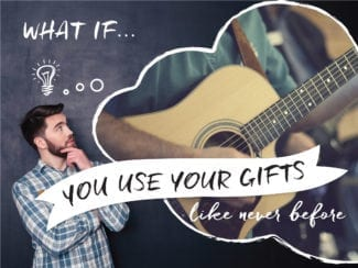 What if: you use your gifts like never before
