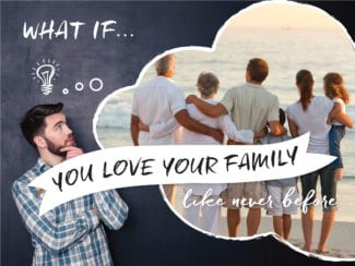 What if: you love your family like never before