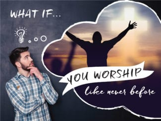 What if: you worship like never before