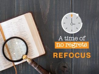 A time of no regrets: Refocus