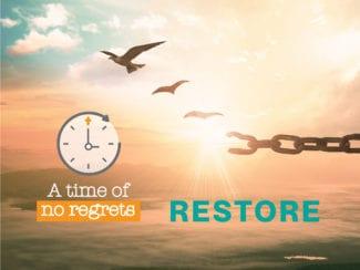 A time of no regrets: Restore