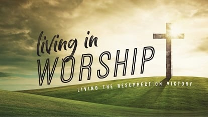 Making all things new: Living in worship