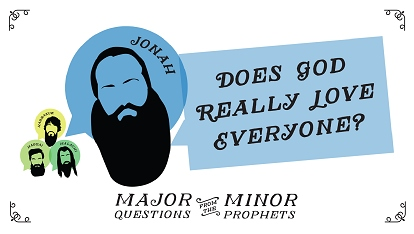 Major questions from the minor prophets: Does God really love everyone?