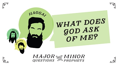 Major questions from the minor prophets: What does God ask of me?