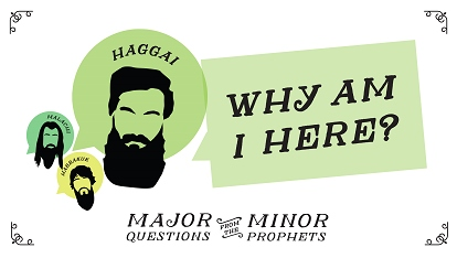 Major questions from the minor prophets: Why am I here?