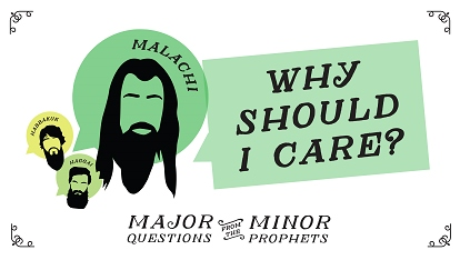 Major questions from the minor prophets: Why should I care?