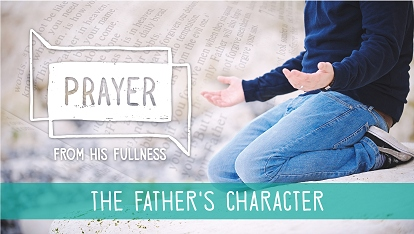 Prayer - from His fullness: the Father's character