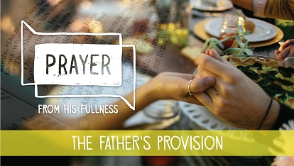 Prayer - from His fullness: the Father's provision