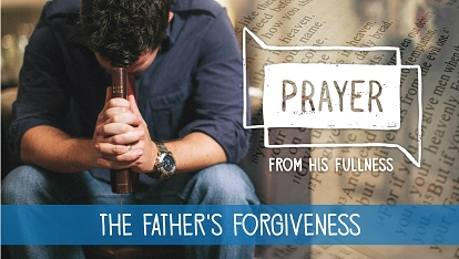 Prayer - from His fullness: the Father's forgiveness