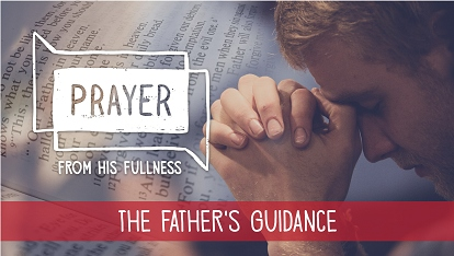 Prayer - from His fullness: the Father's guidance