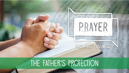 Prayer - from His fullness: the Father's protection