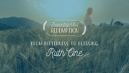 Sweetness of Redemption: Ruth 1