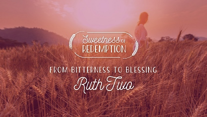 Sweetness of Redemption: Ruth 2