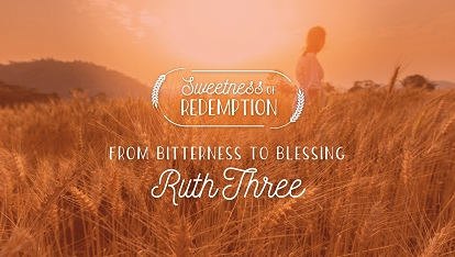 Sweetness of Redemption: Ruth 3
