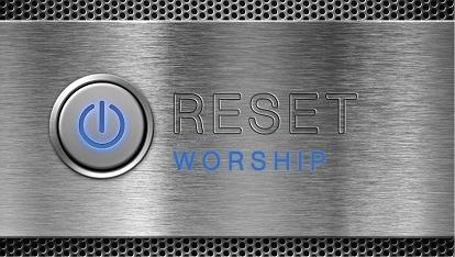 Reset: Worship