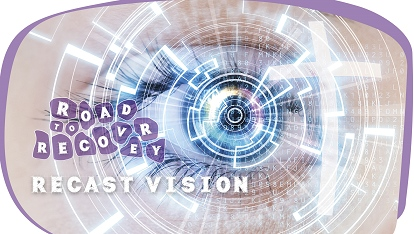 Road to recovery: Re-Cast the Vision