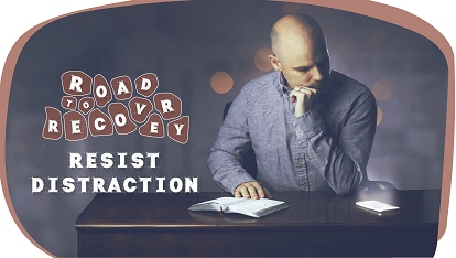 Road to recovery: Resist distraction