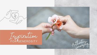 Authentic generosity: Inspiration for generosity